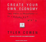 Create Your Own Economy : The Path to Prosperity in a Disordered World - Tyler Cowen