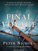 Final Voyage : A Story of Arctic Disaster and One Fateful Whaling Season - Peter Nichols