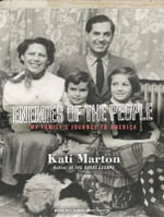 Enemies of the People : My Family's Journey to America - Kati Marton