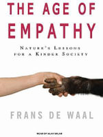 The Age of Empathy : Nature's Lessons for a Kinder Society - Frans De Waal
