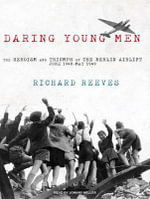 Daring Young Men : The Heroism and Triumph of the Berlin Airlift---June 1948-May 1949 - Richard Reeves