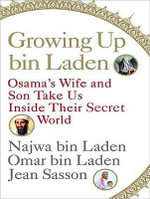 Growing Up Bin Laden: Osama's Wife and Son Take Us Inside Their Secret World :  Osama's Wife and Son Take Us Inside Their Secret World - Jean Sasson