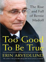 Too Good to be True : The Rise and Fall of Bernie Madoff - Erin Arvedlund