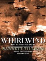 Whirlwind : The Air War Against Japan, 1942-1945 - Barrett Tillman