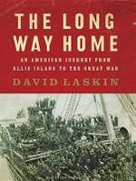 The Long Way Home : An American Journey from Ellis Island to the Great War - David Laskin
