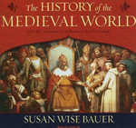 The History of the Medieval World : From the Conversion of Constantine to the First Crusade - Susan Wise Bauer