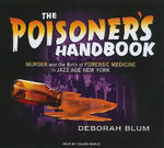 The Poisoner's Handbook : Murder and the Birth of Forensic Medicine in Jazz Age New York - Deborah Blum