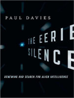 The Eerie Silence : Renewing Our Search for Alien Intelligence - Paul Davies