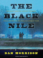 The Black Nile : One Man's Amazing Journey Through Peace and War on the World's Longest River - Dan Morrison