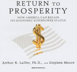 Return to Prosperity : How America Can Regain Its Economic Superpower Status - Arthur B. Laffer