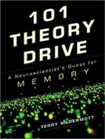 101 Theory Drive : A Neuroscientist's Quest for Memory - Terry McDermott