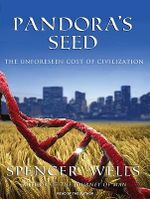 Pandora's Seed : The Unforeseen Cost of Civilization - Spencer Wells