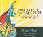 This Book is Overdue! : How Librarians and Cybrarians Can Save Us All - Marilyn Johnson
