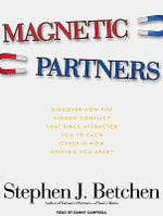 Magnetic Partners : Discover How the Hidden Conflict That Once Attracted You to Each Other Is Now Driving You Apart - Stephen J. Betchen