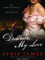 Dracula, My Love : The Secret Journals of Mina Harker - Syrie James