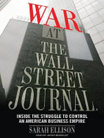 War at the Wall Street Journal : Inside the Struggle to Control an American Business Empire - Sarah Ellison
