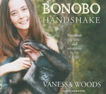 Bonobo Handshake : A Memoir of Love and Adventure in the Congo - Vanessa Woods