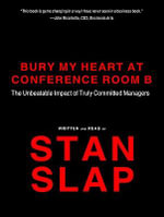 Bury My Heart at Conference Room B : The Unbeatable Impact of Truly Committed Managers - Stan Slap