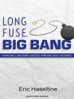 Long Fuse, Big Bang : Achieving Long-term Success Through Daily Victories - Eric Haseltine
