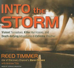 Into the Storm : Violent Tornadoes, Killer Hurricanes, and Death-defying Adventures in Extreme Weather - Reed Timmer