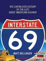 Interstate 69 : The Unfinished History of the Last Great American Highway - Matt Dellinger