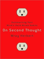 On Second Thought : Outsmarting Your Mind's Hard-Wired Habits - Wray Herbert