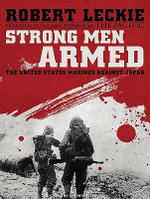Strong Men Armed : The United States Marines Against Japan - Robert Leckie
