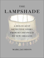 The Lampshade : A Holocaust Detective Story from Buchenwald to New Orleans - Mark Jacobson