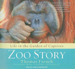 Zoo Story : Life in the Garden of Captives - Thomas French