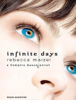 Infinite Days : A Vampire Queen Novel - Rebecca Maizel