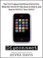 Disconnect : The Truth About Cell Phone Radiation, What the Industry Has Done to Hide it, and How to Protect Your Family - Devra Davis