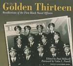 The Golden Thirteen : Recollections of the First Black Naval Officers - Paul Stillwell