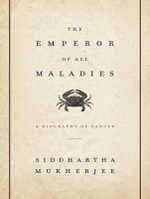 The Emperor of All Maladies : A Biography of Cancer - Siddhartha Mukherjee