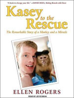 Kasey to the Rescue : The Remarkable Story of a Monkey and a Miracle - Ellen Rogers