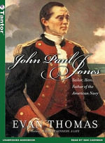 John Paul Jones : Sailor, Hero, Father of the American Navy - Evan Thomas