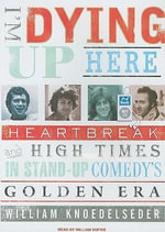 I'm Dying Up Here! : Heartbreak and High Times in Standup Comedy's Golden Era - William Knoedelseder