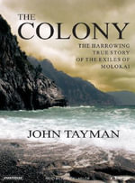 The Colony : The Harrowing True Story of the Exiles of Molokai - John Tayman