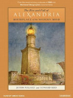 The Rise and Fall of Alexandria : Birthplace of the Modern Mind - Justin Pollard