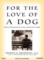 For the Love of a Dog : Understanding Emotion in You and Your Best Friend - Ph.D. Patricia B. McConnell
