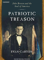 Patriotic Treason : John Brown and the Soul of America - Evan Carton
