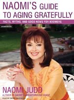 Naomi's Guide to Aging Gratefully : Being Your Best for the Rest of Your Life - Naomi Judd