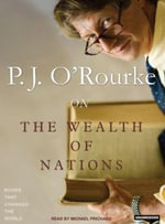 On the Wealth of Nations - P. J. O'Rourke
