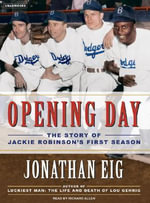 Opening Day : The Story of Jackie Robinson's First Season - Jonathan Eig