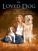 The Loved Dog : The Playful, Nonaggressive Way to Teach Your Dog Good Behavior - Tamar Geller