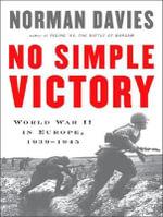 No Simple Victory : World War II in Europe, 1939-1945 - Norman Davies