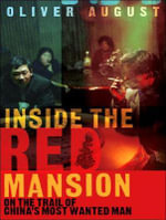 Inside the Red Mansion : On the Trail of China's Most Wanted Man - Oliver August