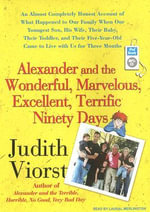 Alexander and the Wonderful, Marvelous, Excellent, Terrific Ninety Days : An Almost Completely Honest Account of What Happened to Our Family When Our Youngest Son, His Wife, and Their Baby, Their Toddler, and Their Five-Year-Old Came to Live With Us for Three Months - Judith Viorst
