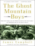 The Ghost Mountain Boys : Their Epic March and the Terrifying Battle for New Guinea - the Forgotten War of the South Pacific - James Campbell