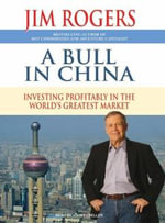A Bull in China : Investing Profitably in the World's Greatest Market - Jim Rogers