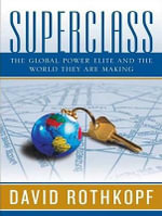 Superclass : The Global Power Elite and the World They are Making - David J. Rothkopf